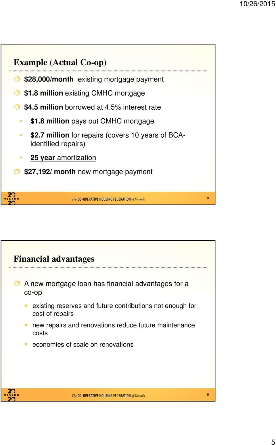 7 millin fr repairs (cvers 10 years f BCAidentified repairs) 25 year amrtizatin $27,192/ mnth new mrtgage payment 8 Financial