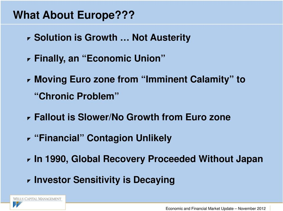 Euro zone from Imminent Calamity to Chronic Problem Fallout is Slower/No