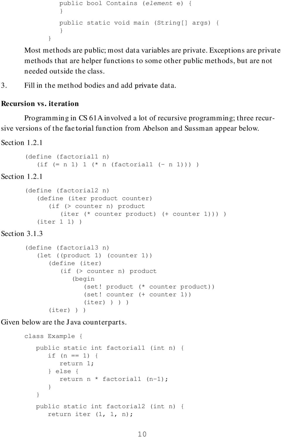 iteration Programming in CS 61A involved a lot of recursive programming; three recursive versions of the factorial function from Abelson and Sussman appear below. Section 1.2.1 Section 1.2.1 Section 3.