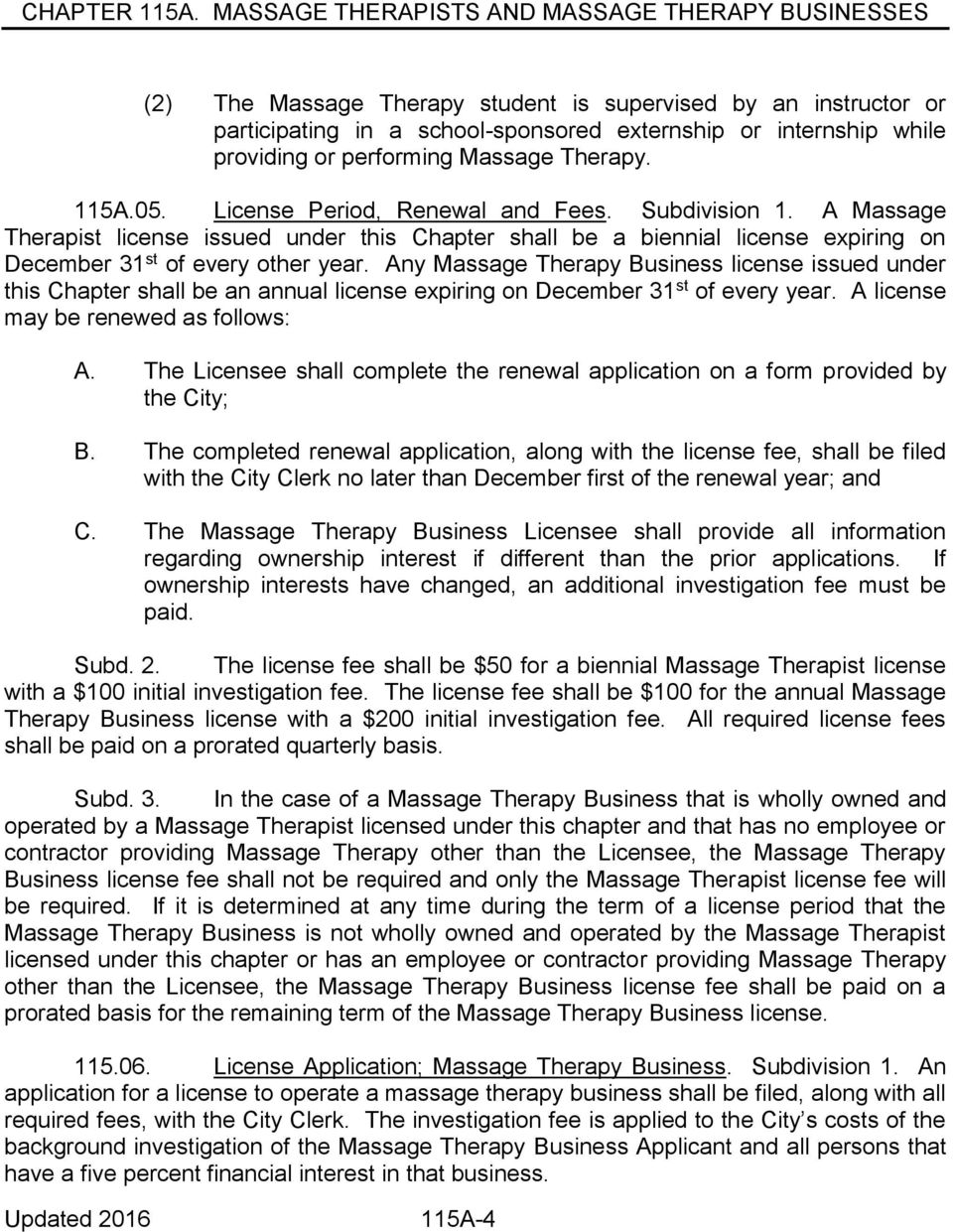 Any Massage Therapy Business license issued under this Chapter shall be an annual license expiring on December 31 st of every year. A license may be renewed as follows: A.