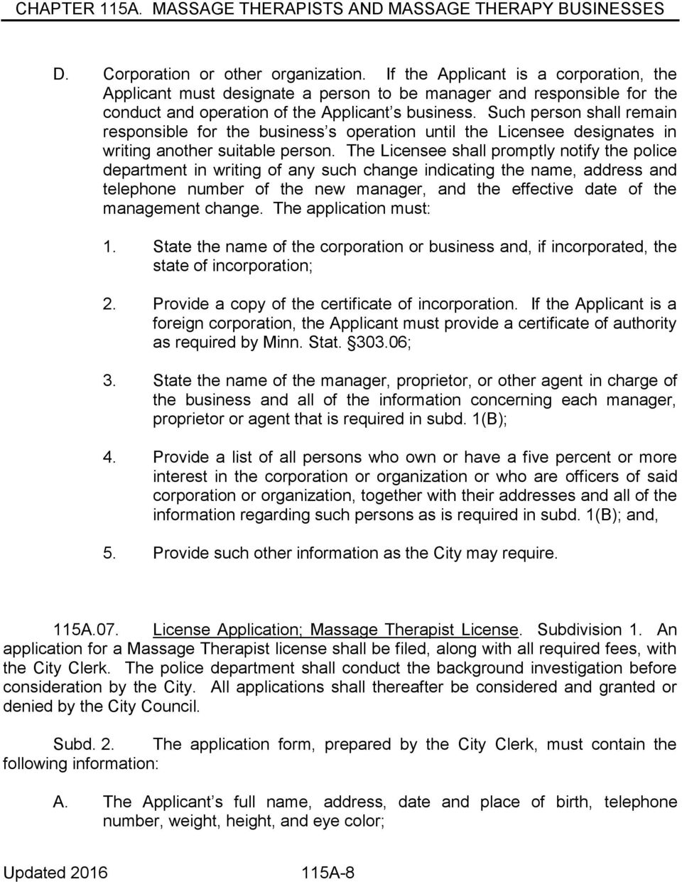 The Licensee shall promptly notify the police department in writing of any such change indicating the name, address and telephone number of the new manager, and the effective date of the management