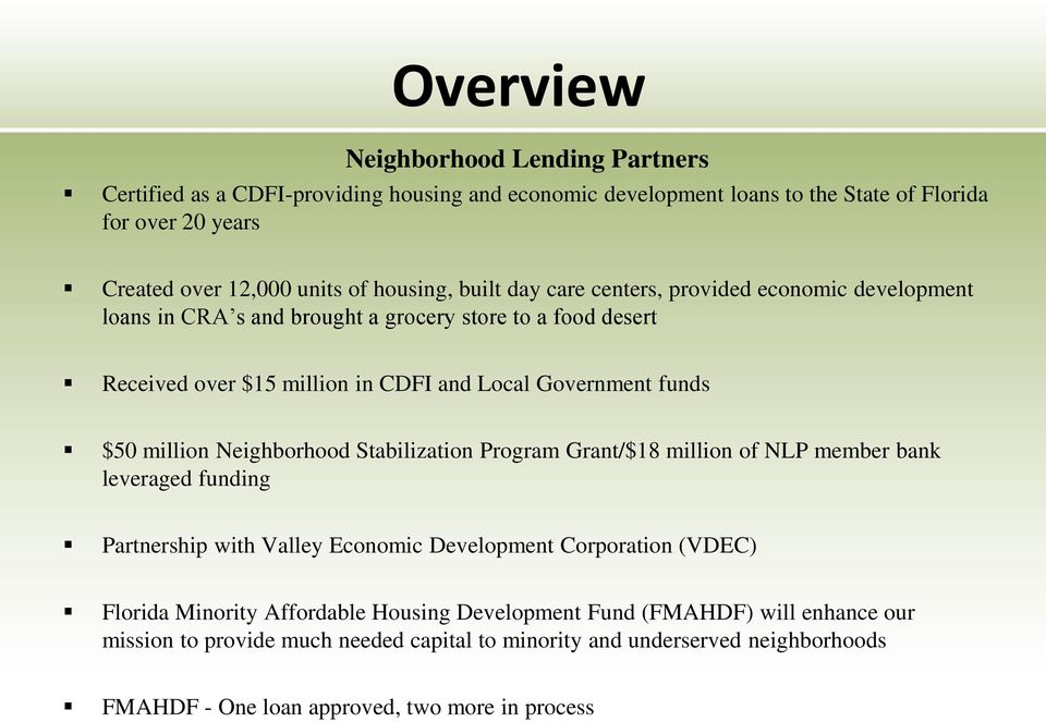 $50 million Neighborhood Stabilization Program Grant/$18 million of NLP member bank leveraged funding Partnership with Valley Economic Development Corporation (VDEC) Florida Minority
