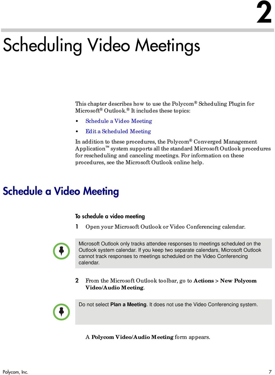 Outlook procedures for rescheduling and canceling meetings. For information on these procedures, see the Microsoft Outlook online help.