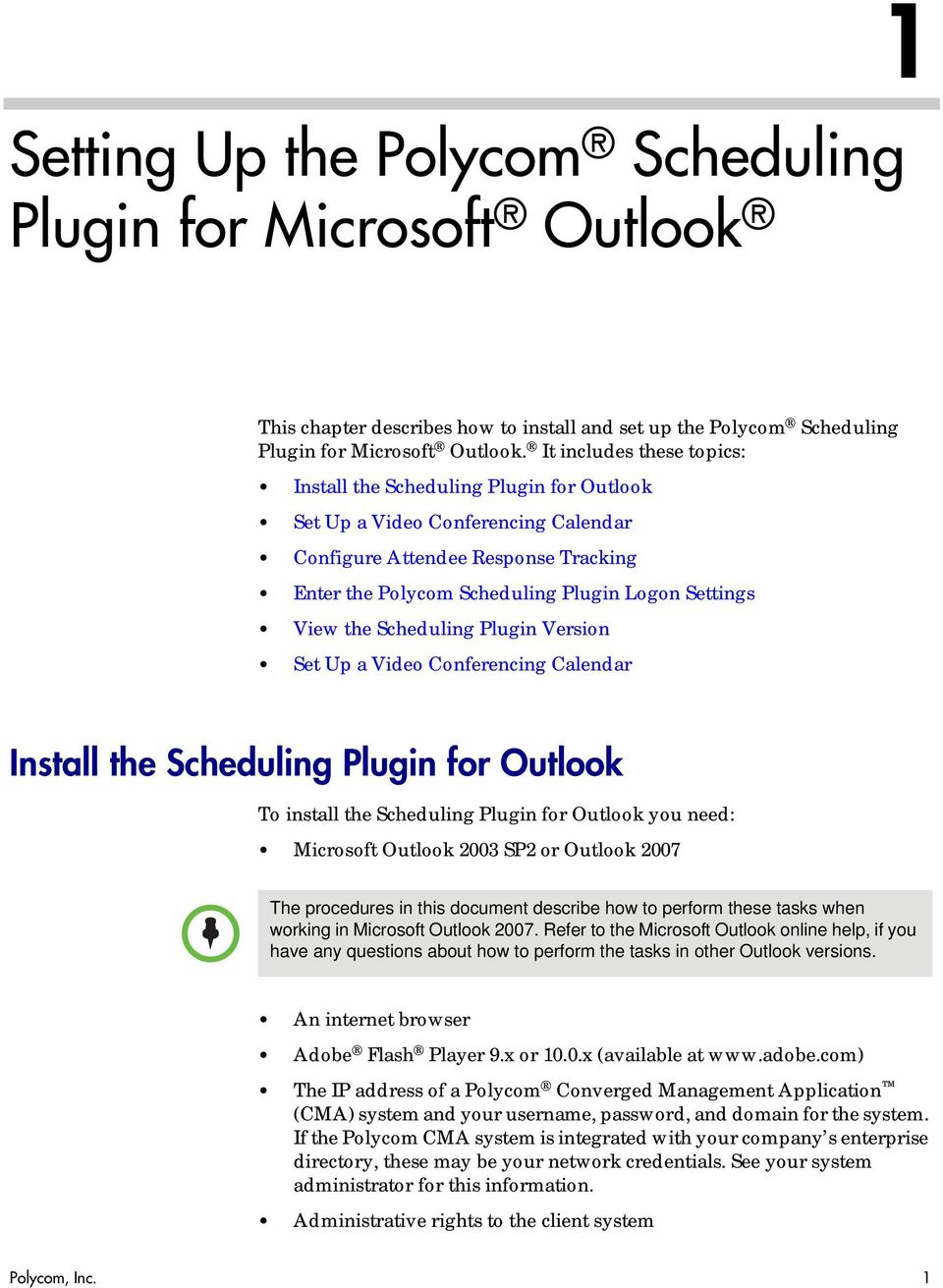 the Scheduling Plugin Version Set Up a Video Conferencing Calendar Install the Scheduling Plugin for Outlook To install the Scheduling Plugin for Outlook you need: Microsoft Outlook 2003 SP2 or