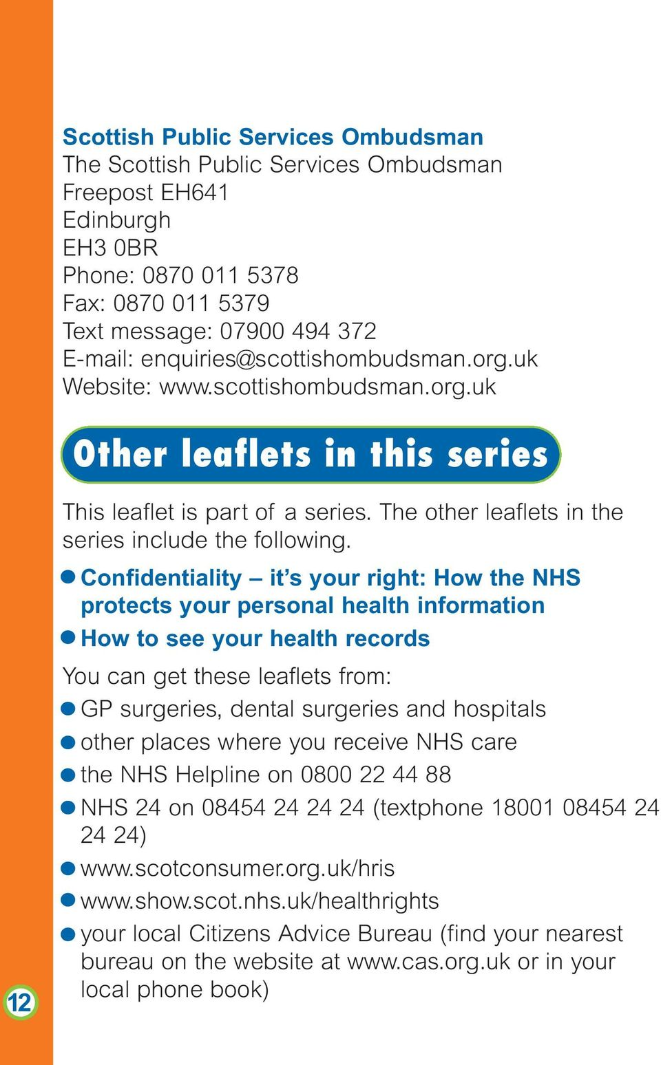 Confidentiality it s your right: How the NHS protects your personal health information How to see your health records You can get these leaflets from: GP surgeries, dental surgeries and hospitals