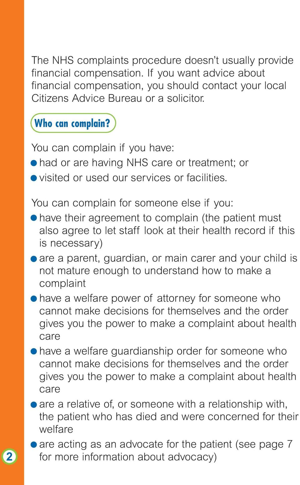 2 You can complain for someone else if you: have their agreement to complain (the patient must also agree to let staff look at their health record if this is necessary) are a parent, guardian, or
