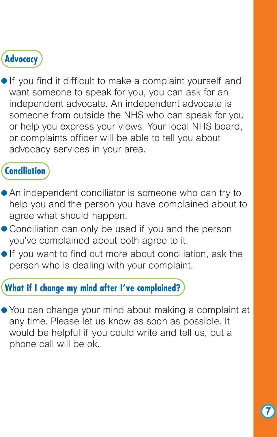Your local NHS board, or complaints officer will be able to tell you about advocacy services in your area.