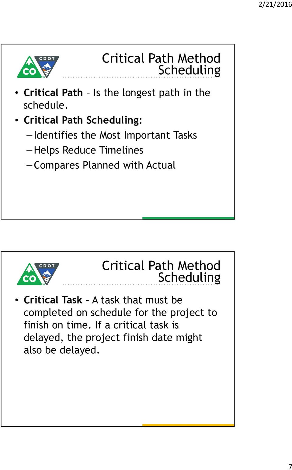 Planned with Actual Critical Path Method Scheduling Critical Task A task that must be completed on