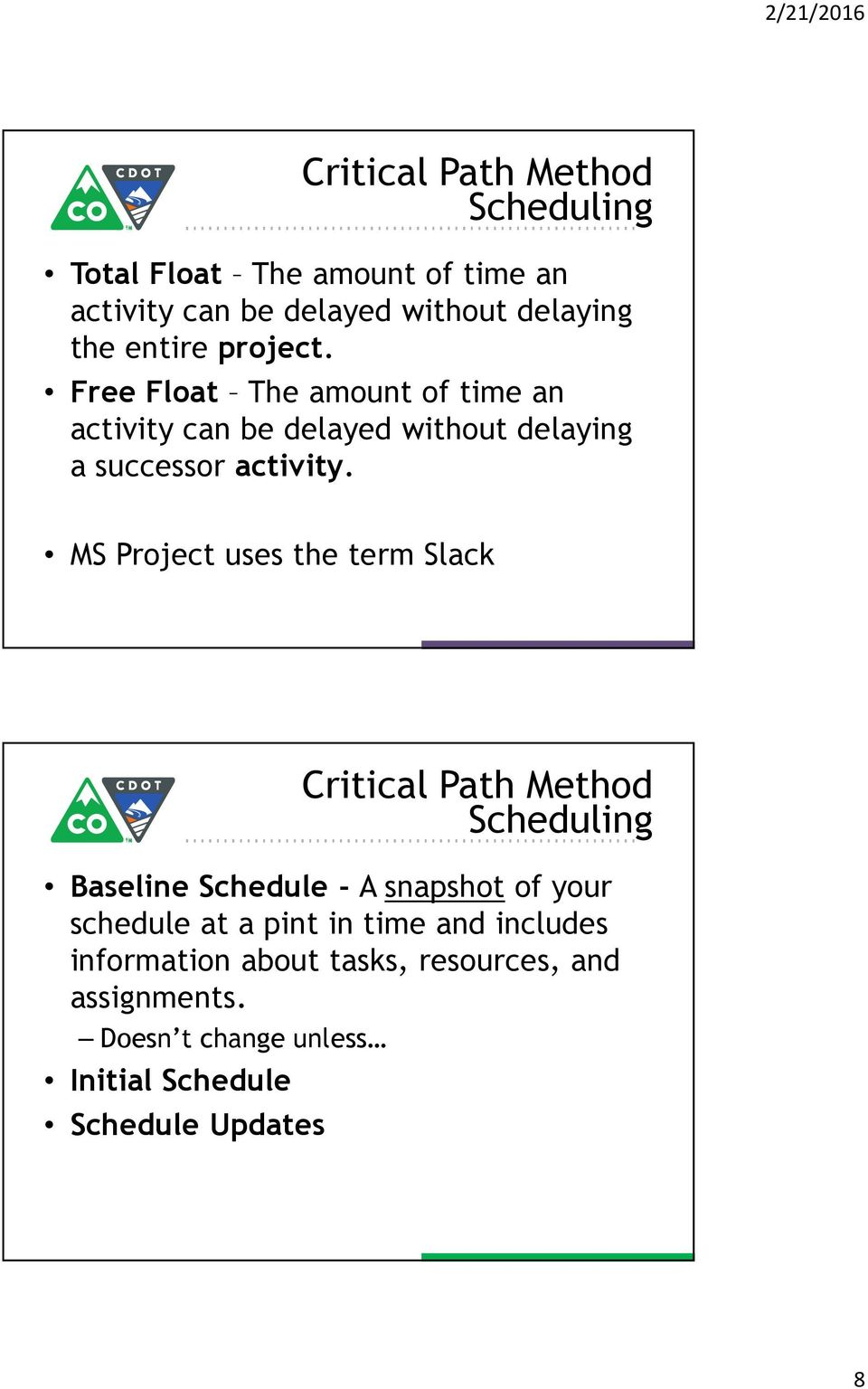 MS Project uses the term Slack Critical Path Method Scheduling Baseline Schedule - A snapshot of your schedule at a