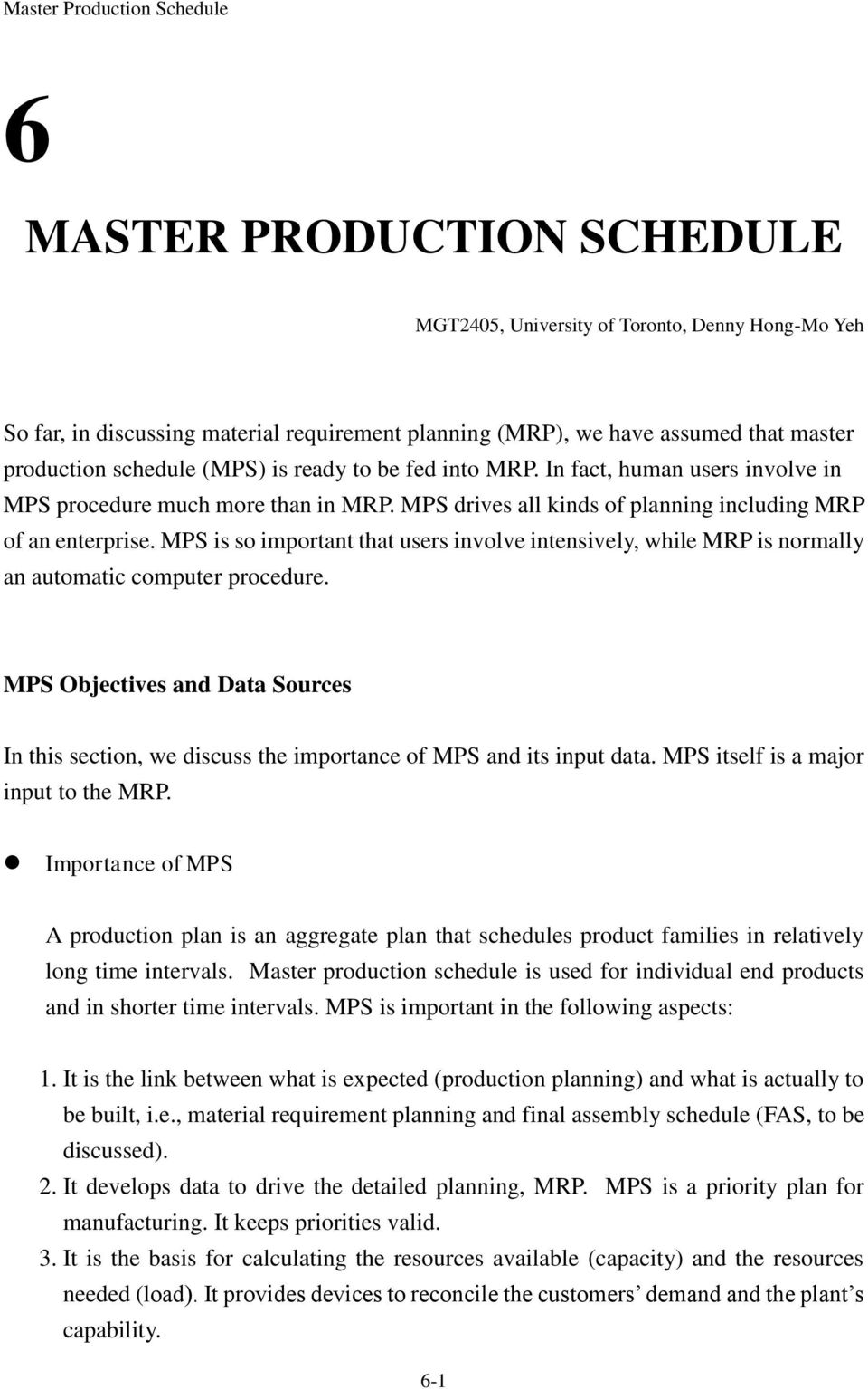 MPS is so important that users involve intensively, while MRP is normally an automatic computer procedure.
