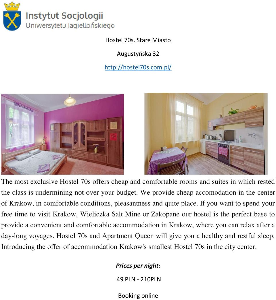 We provide cheap accomodation in the center of Krakow, in comfortable conditions, pleasantness and quite place.