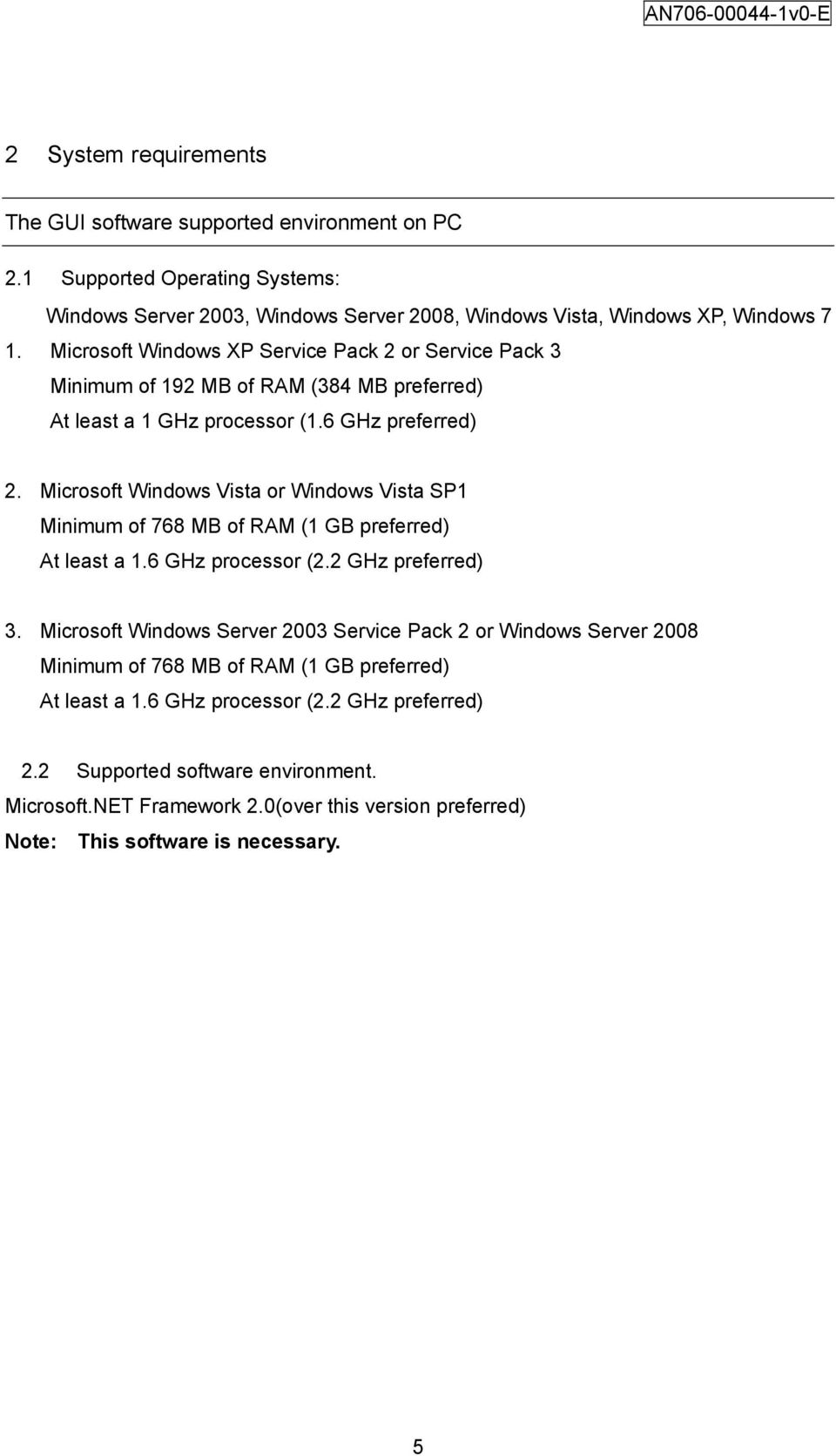 Microsoft Windows Vista or Windows Vista SP1 Minimum of 768 MB of RAM (1 GB preferred) At least a 1.6 GHz processor (2.2 GHz preferred) 3.