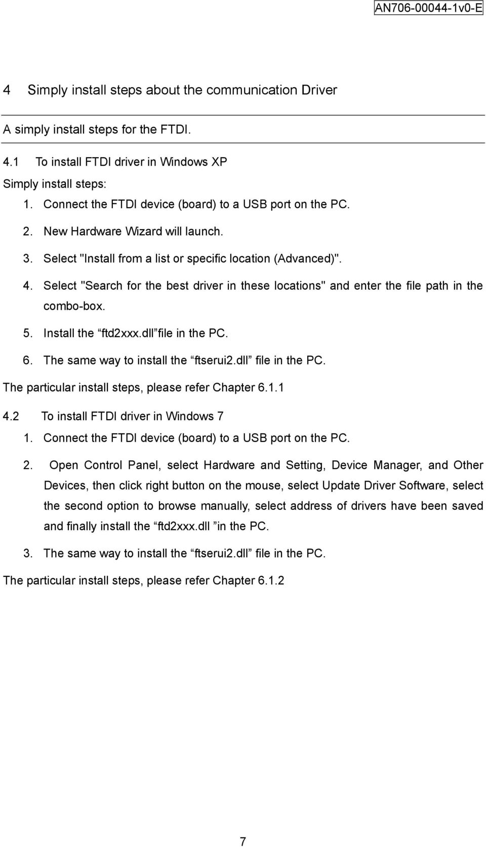 "Select ""Search for the best driver in these locations"" and enter the file path in the combo-box. 5. Install the ftd2xxx.dll file in the PC. 6. The same way to install the ftserui2.dll file in the PC. The particular install steps, please refer Chapter 6."