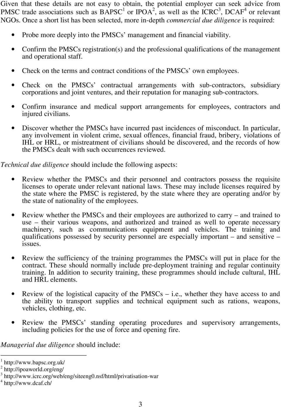 Confirm the PMSCs registration(s) and the professional qualifications of the management and operational staff. Check on the terms and contract conditions of the PMSCs own employees.
