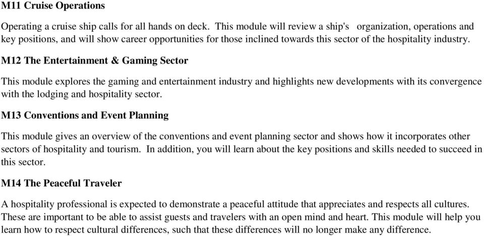 M12 The Entertainment & Gaming Sector This module explores the gaming and entertainment industry and highlights new developments with its convergence with the lodging and hospitality sector.