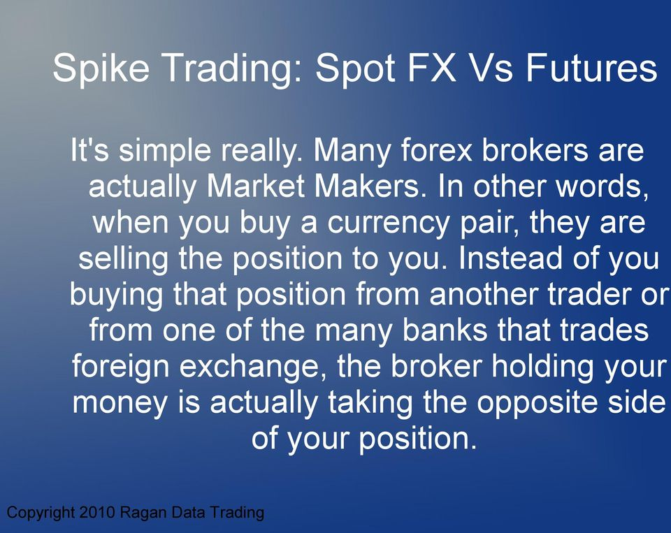 Instead of you buying that position from another trader or from one of the many banks