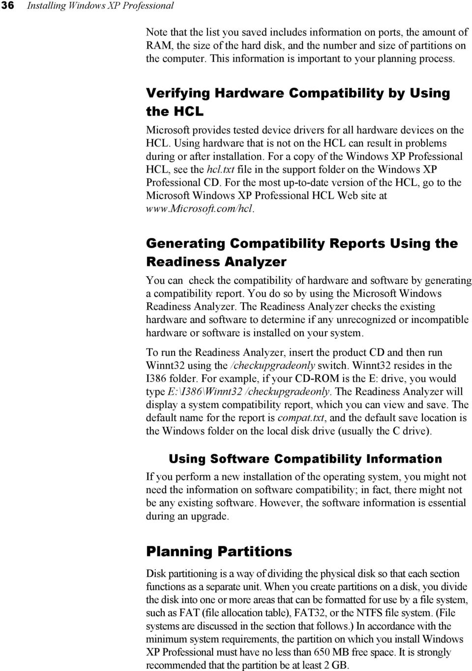 Using hardware that is not on the HCL can result in problems during or after installation. For a copy of the Windows XP Professional HCL, see the hcl.