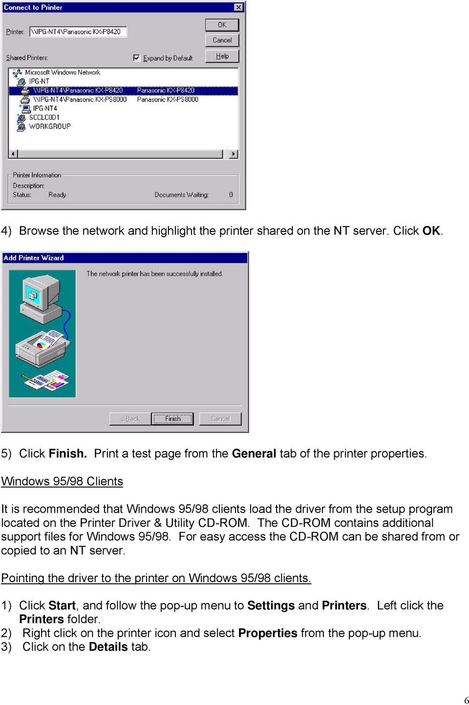The CD-ROM contains additional support files for Windows 95/98. For easy access the CD-ROM can be shared from or copied to an NT server.