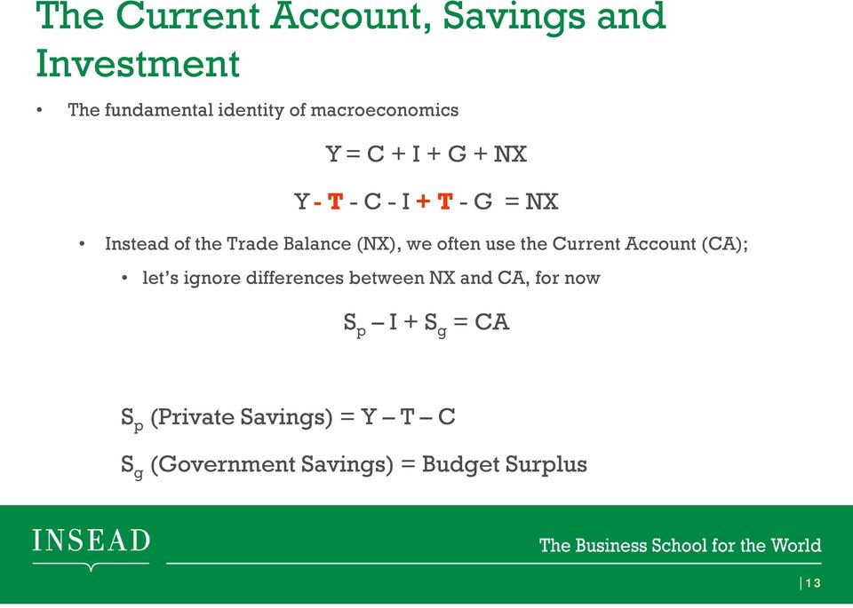 (NX), we often use the Current Account (CA); let s ignore differences between NX and
