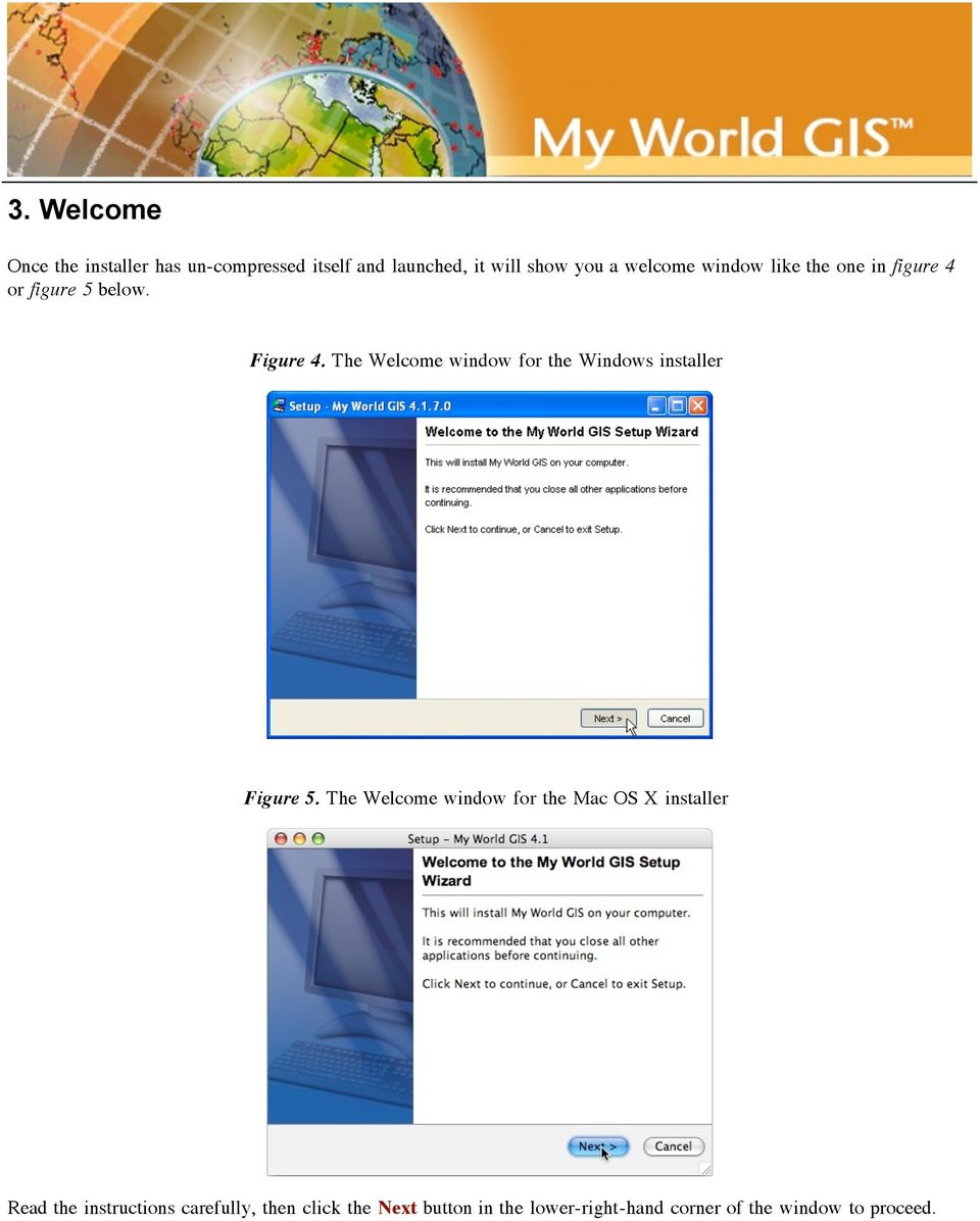 The Welcome window for the Windows installer Figure 5.