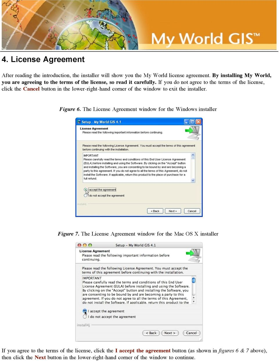 If you do not agree to the terms of the license, click the Cancel button in the lower-right-hand corner of the window to exit the installer. Figure 6.