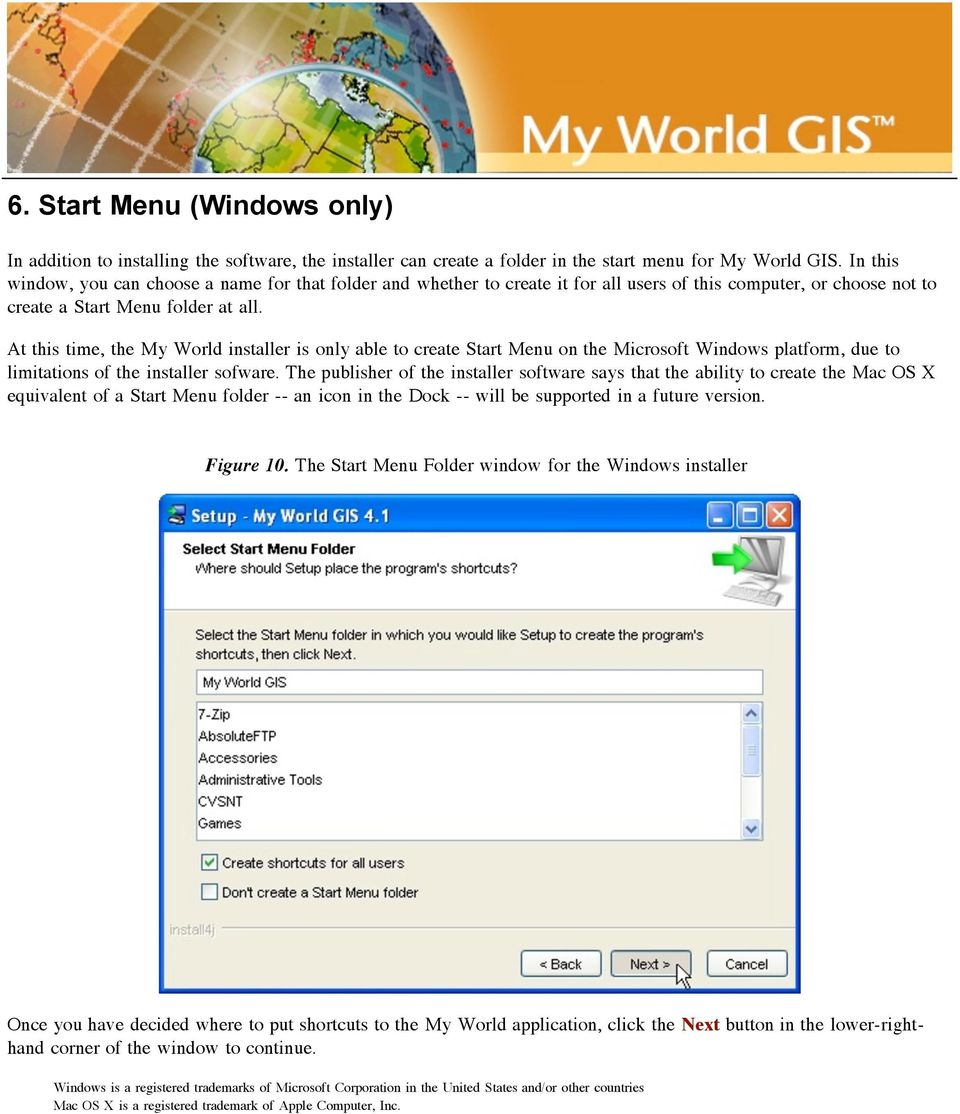At this time, the My World installer is only able to create Start Menu on the Microsoft Windows platform, due to limitations of the installer sofware.