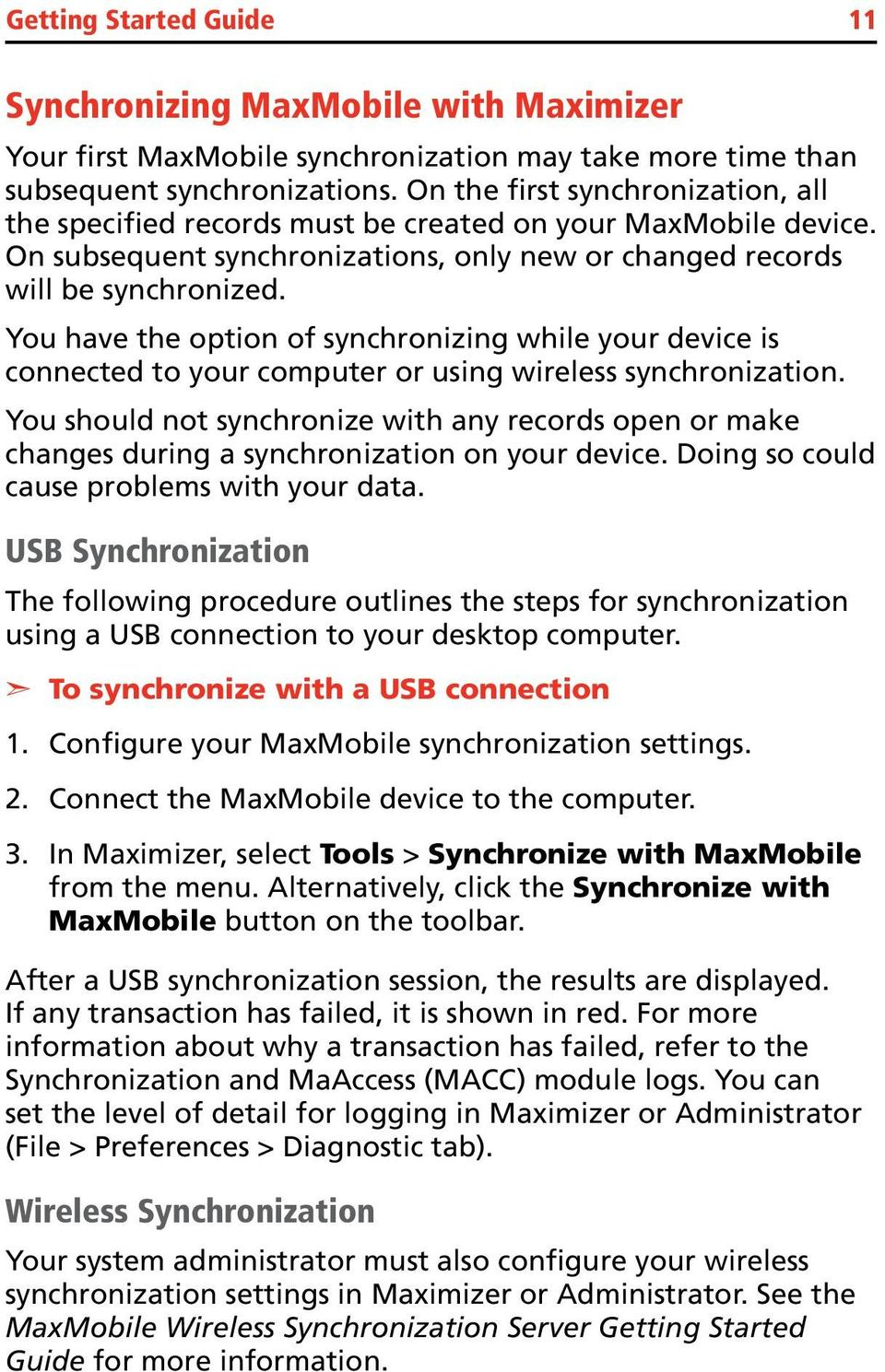 You have the option of synchronizing while your device is connected to your computer or using wireless synchronization.