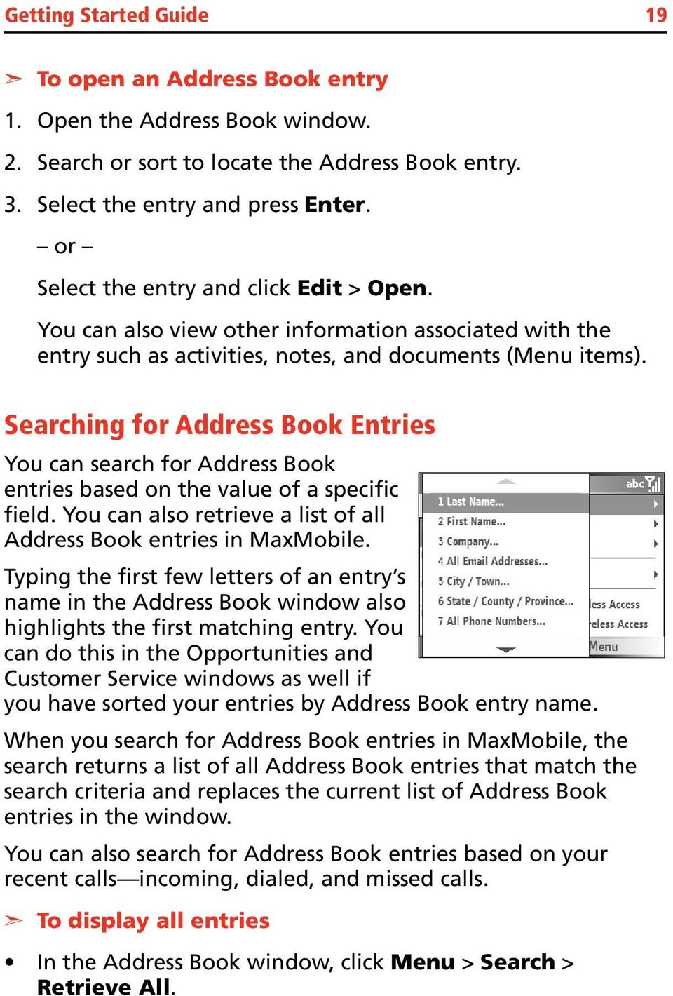 Searching for Address Book Entries You can search for Address Book entries based on the value of a specific field. You can also retrieve a list of all Address Book entries in MaxMobile.