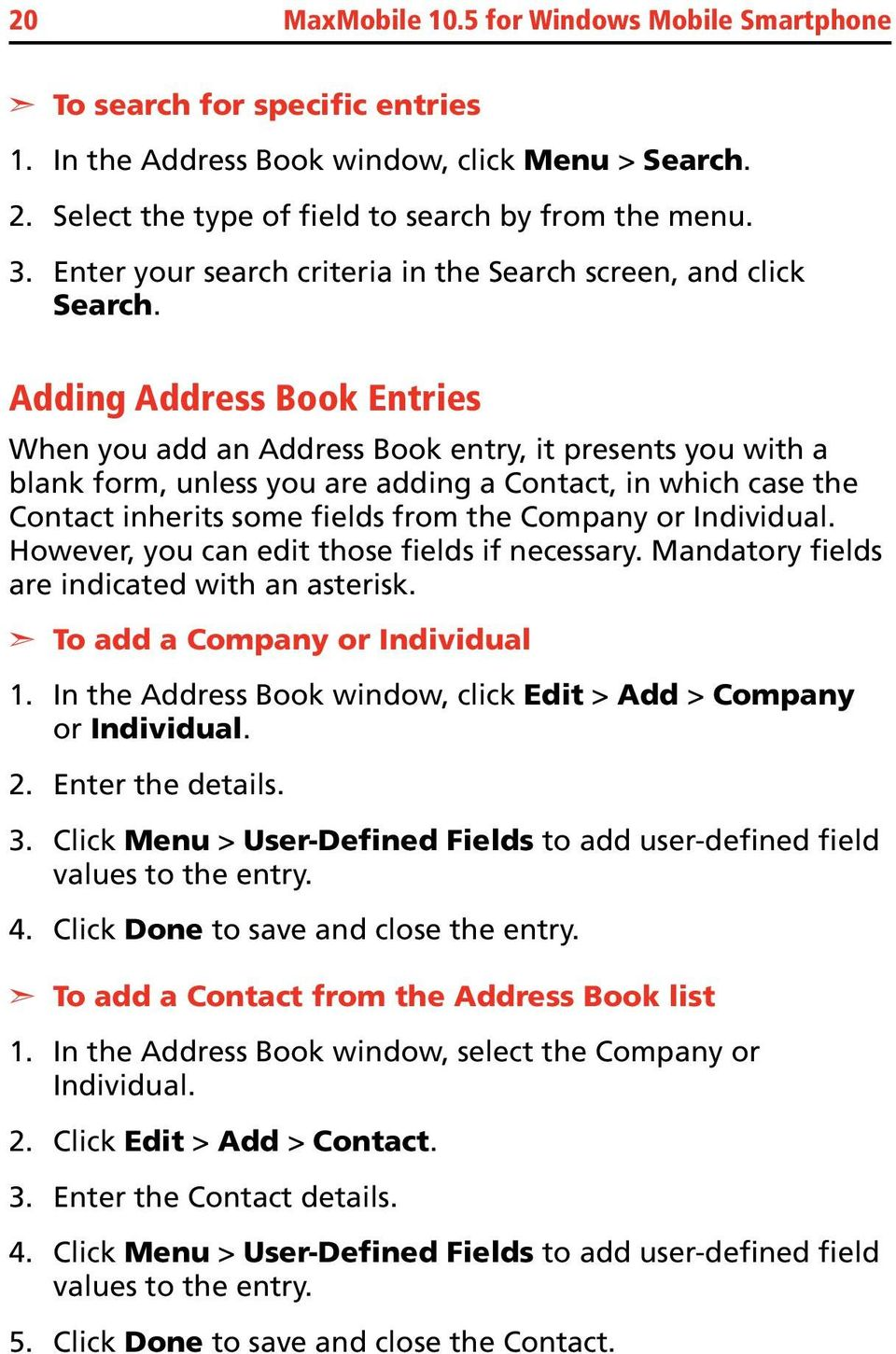 Adding Address Book Entries When you add an Address Book entry, it presents you with a blank form, unless you are adding a Contact, in which case the Contact inherits some fields from the Company or