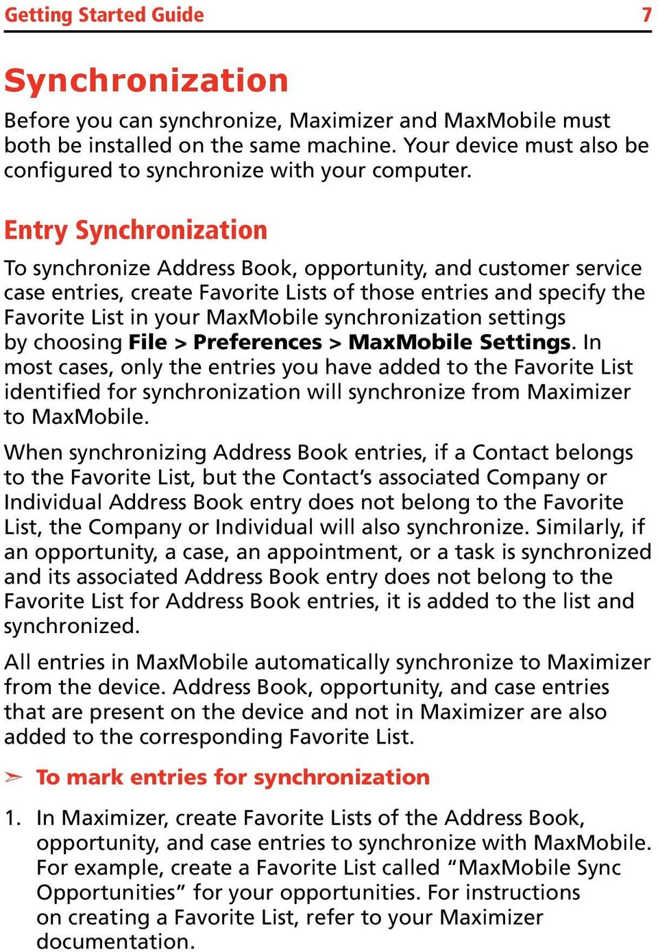 Entry Synchronization To synchronize Address Book, opportunity, and customer service case entries, create Favorite Lists of those entries and specify the Favorite List in your MaxMobile