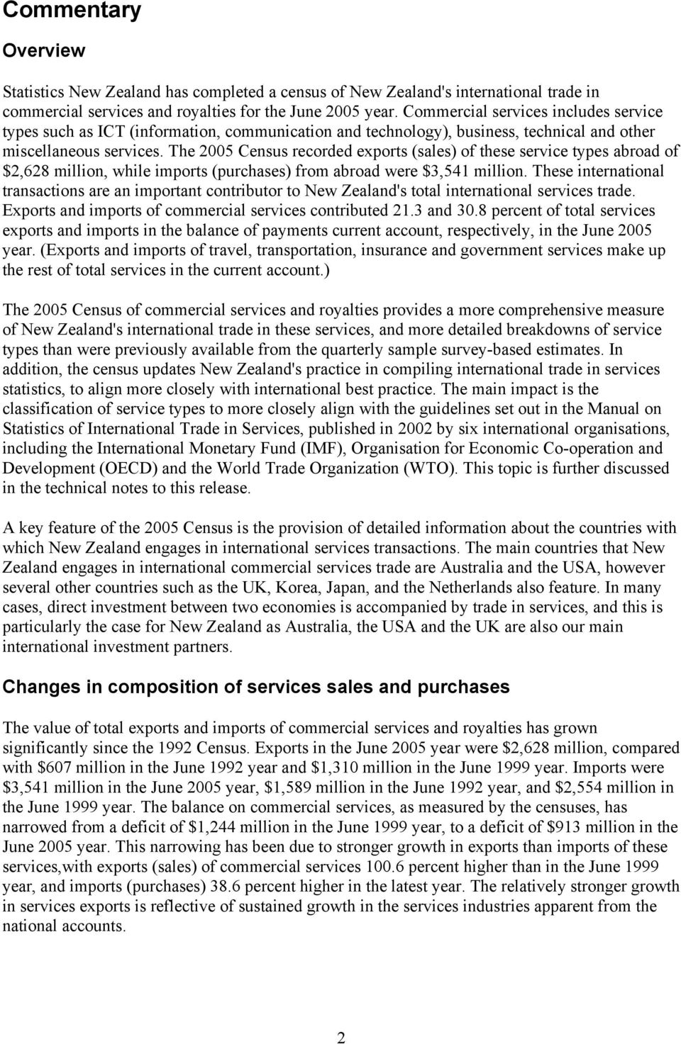 The 2005 Census recorded exports (sales) of these service types abroad of $2,628 million, while imports (purchases) from abroad were $3,541 million.