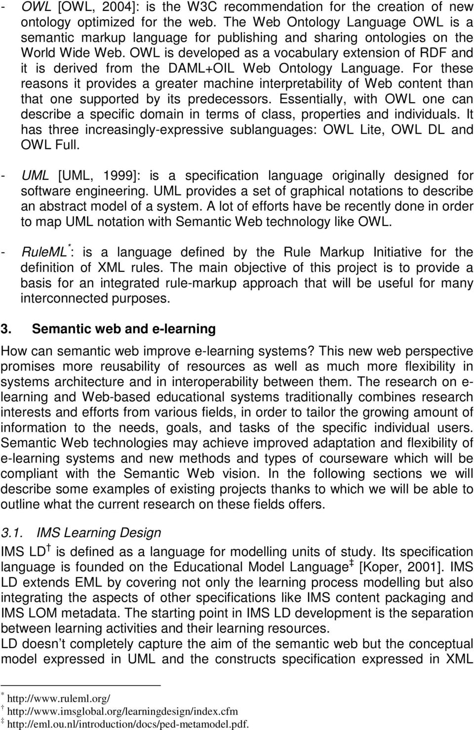 OWL is developed as a vocabulary extension of RDF and it is derived from the DAML+OIL Web Ontology Language.