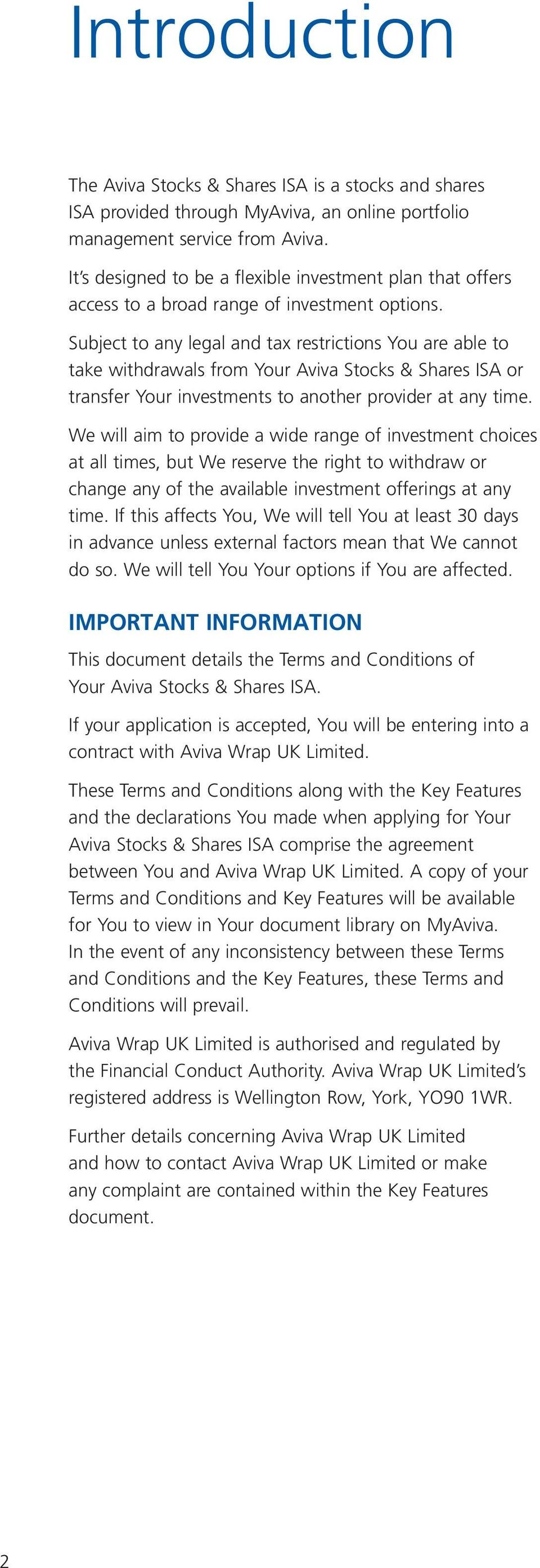 Subject to any legal and tax restrictions You are able to take withdrawals from Your Aviva Stocks & Shares ISA or transfer Your investments to another provider at any time.