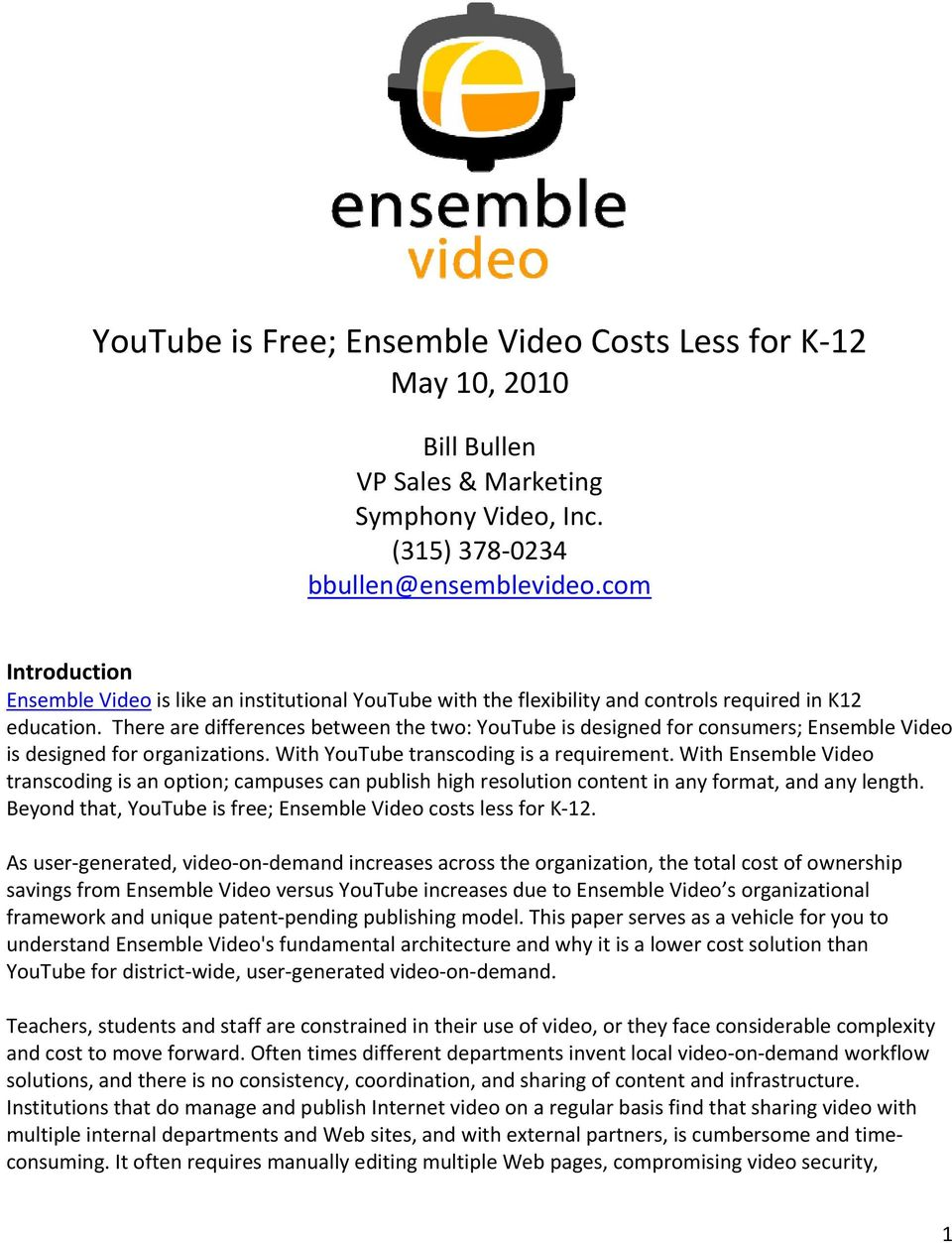 There are differences between the two: YouTube is designed for consumers; Ensemble Video is designed for organizations. With YouTube transcoding is a requirement.