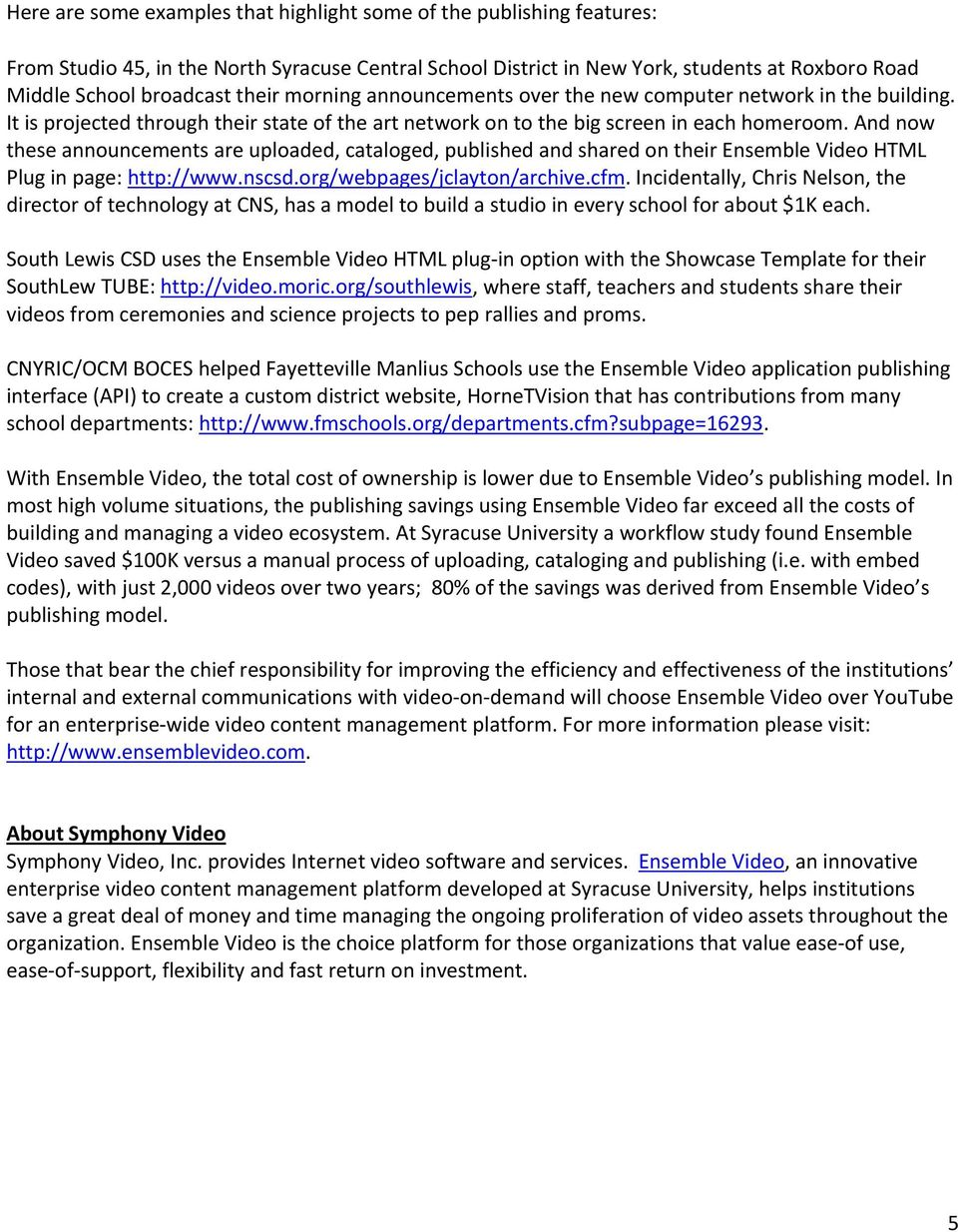 And now these announcements are uploaded, cataloged, published and shared on their Ensemble Video HTML Plug in page: http://www.nscsd.org/webpages/jclayton/archive.cfm.