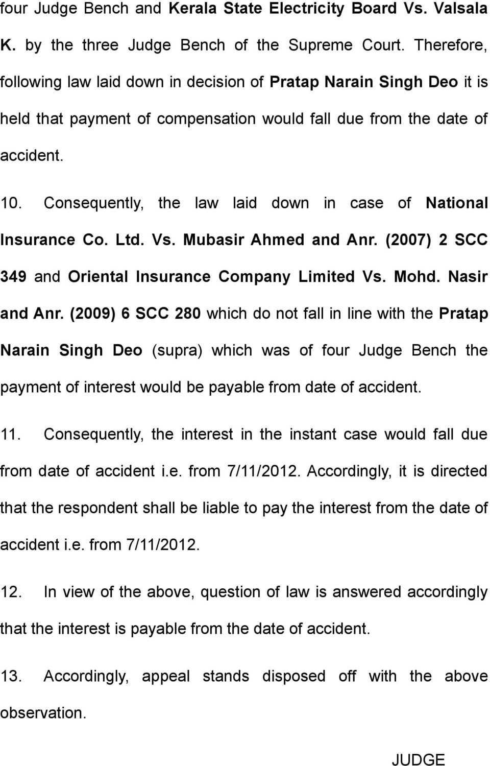 Consequently, the law laid down in case of National Insurance Co. Ltd. Vs. Mubasir Ahmed and Anr. (2007) 2 SCC 349 and Oriental Insurance Company Limited Vs. Mohd. Nasir and Anr.