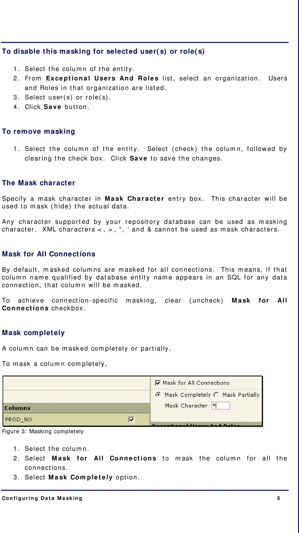 Select (check) the column, followed by clearing the check box. Click Save to save the changes. The Mask character Specify a mask character in Mask Character entry box.