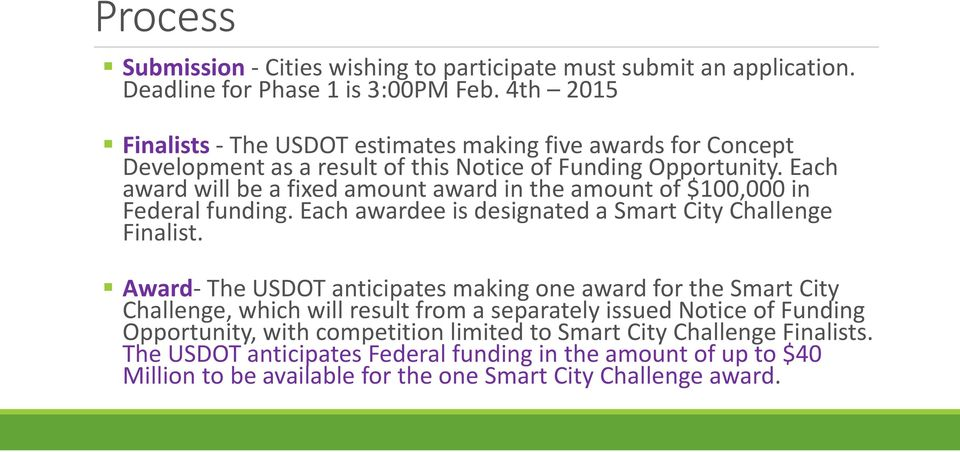 Each award will be a fixed amount award in the amount of $100,000 in Federal funding. Each awardee is designated a Smart City Challenge Finalist.