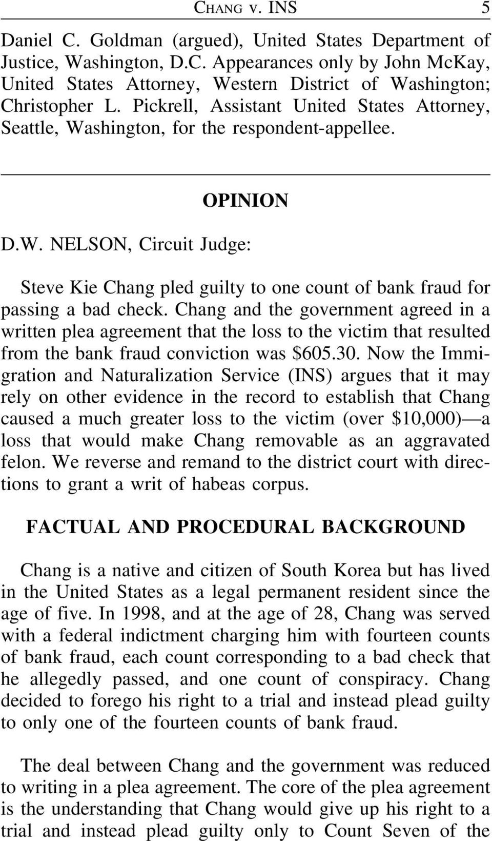 Chang and the government agreed in a written plea agreement that the loss to the victim that resulted from the bank fraud conviction was $605.30.