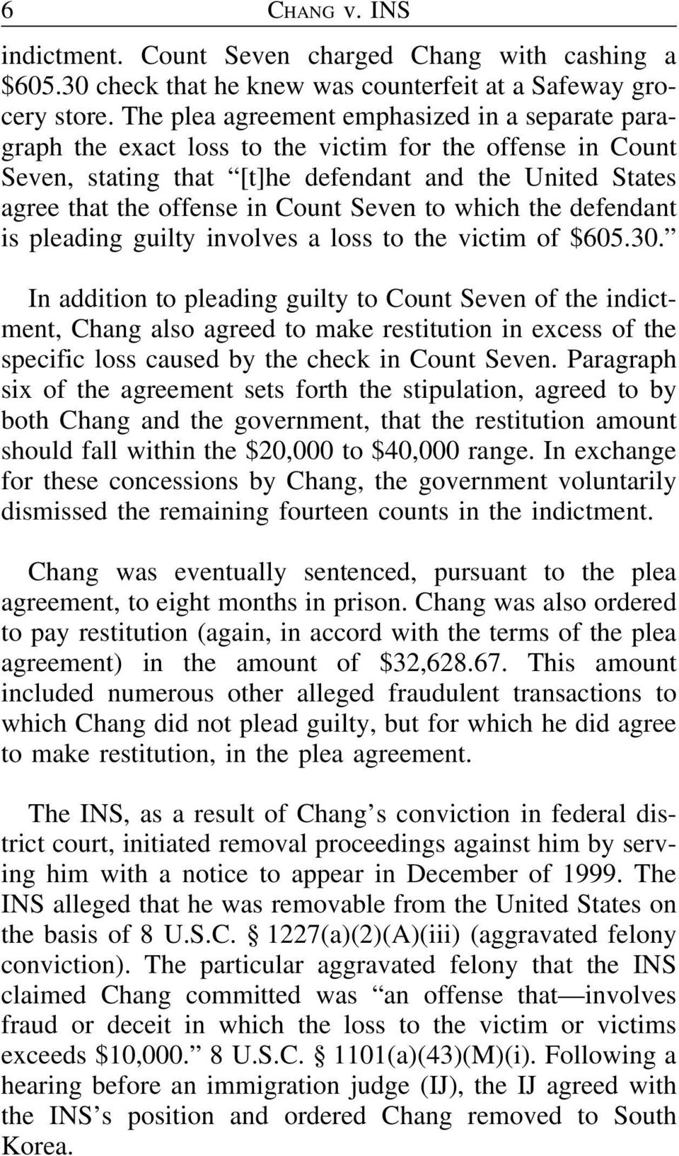 Seven to which the defendant is pleading guilty involves a loss to the victim of $605.30.