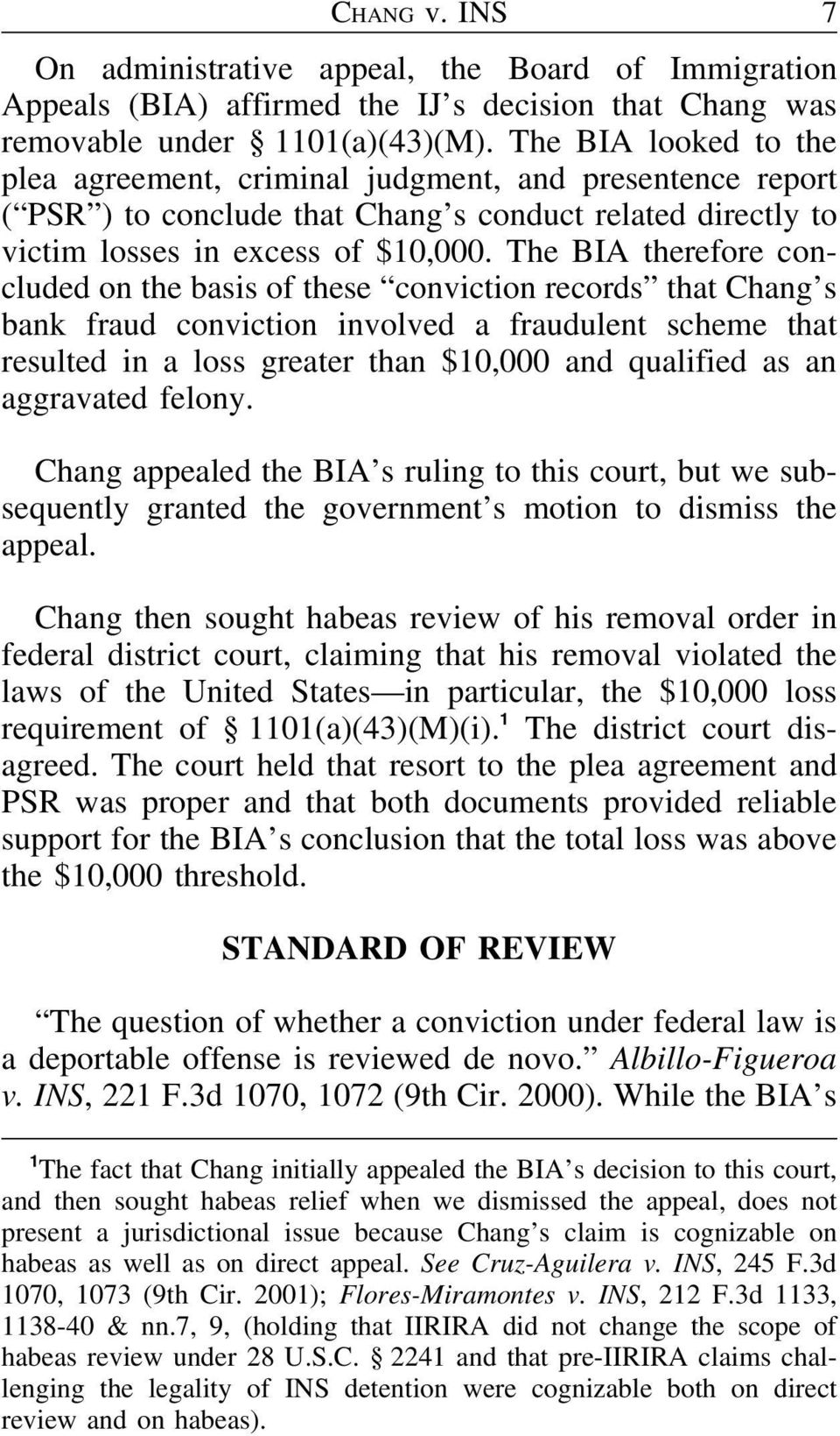 The BIA therefore concluded on the basis of these conviction records that Chang s bank fraud conviction involved a fraudulent scheme that resulted in a loss greater than $10,000 and qualified as an