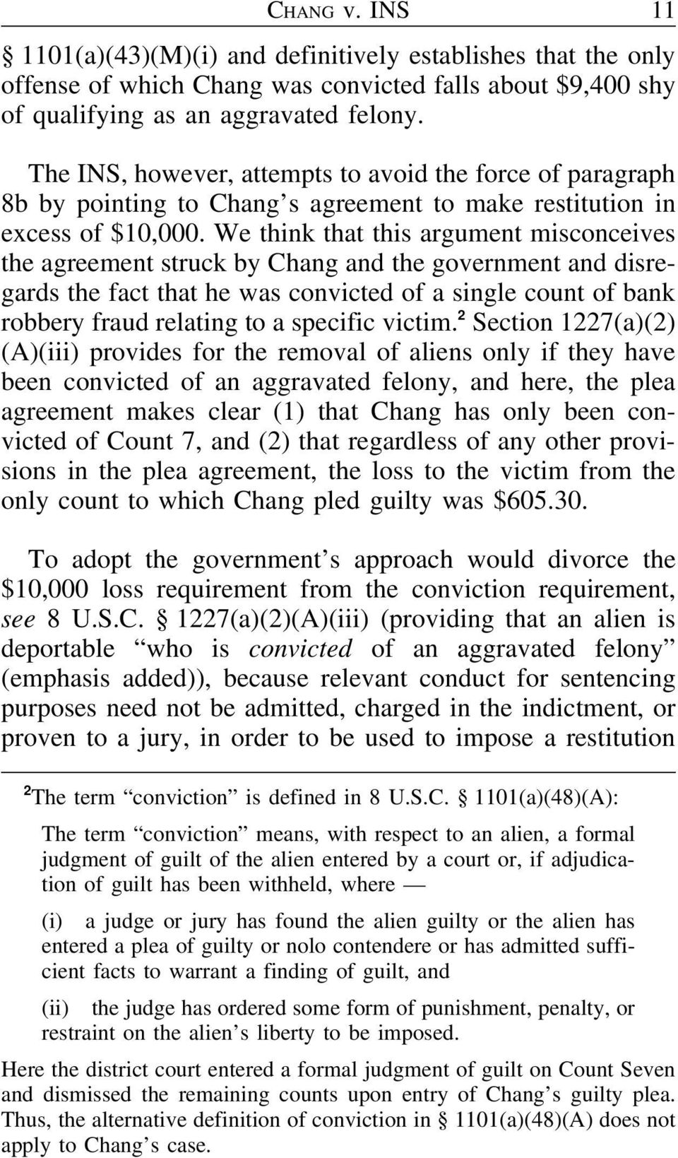 We think that this argument misconceives the agreement struck by Chang and the government and disregards the fact that he was convicted of a single count of bank robbery fraud relating to a specific