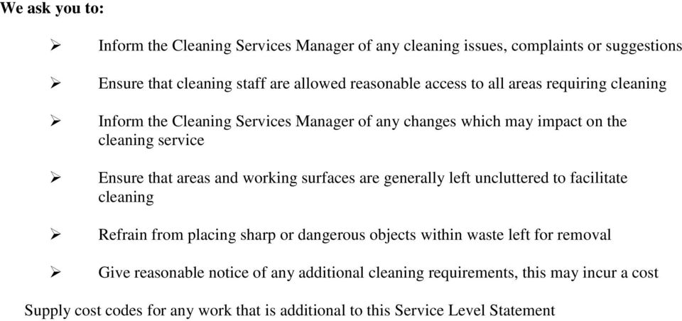 working surfaces are generally left uncluttered to facilitate cleaning Refrain from placing sharp or dangerous objects within waste left for removal Give