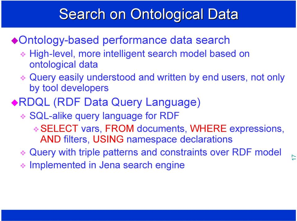 Query Language) SQL-alike query language for RDF SELECT vars, FROM documents, WHERE expressions, AND filters,