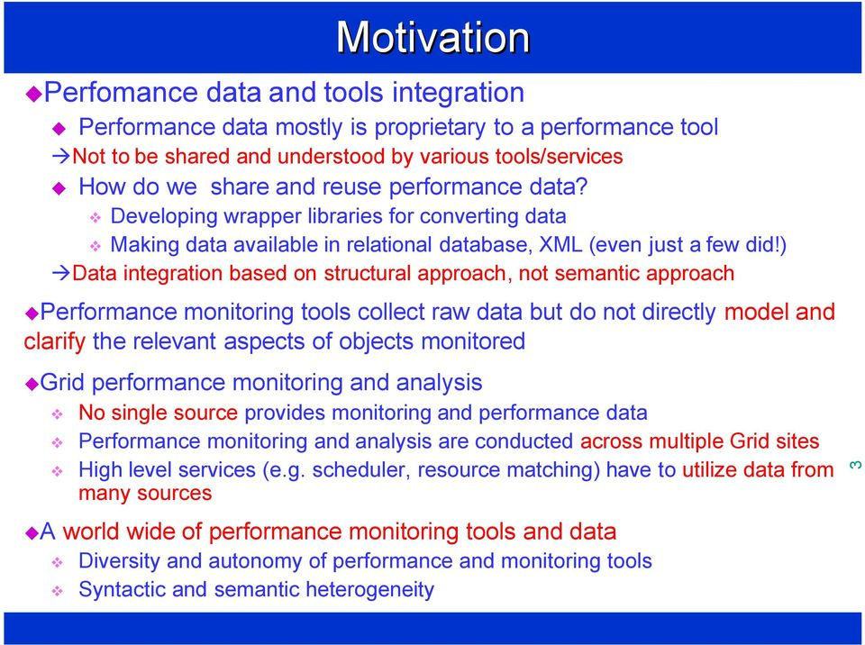 ) Data integration based on structural approach, not semantic approach Performance monitoring tools collect raw data but do not directly model and clarify the relevant aspects of objects monitored