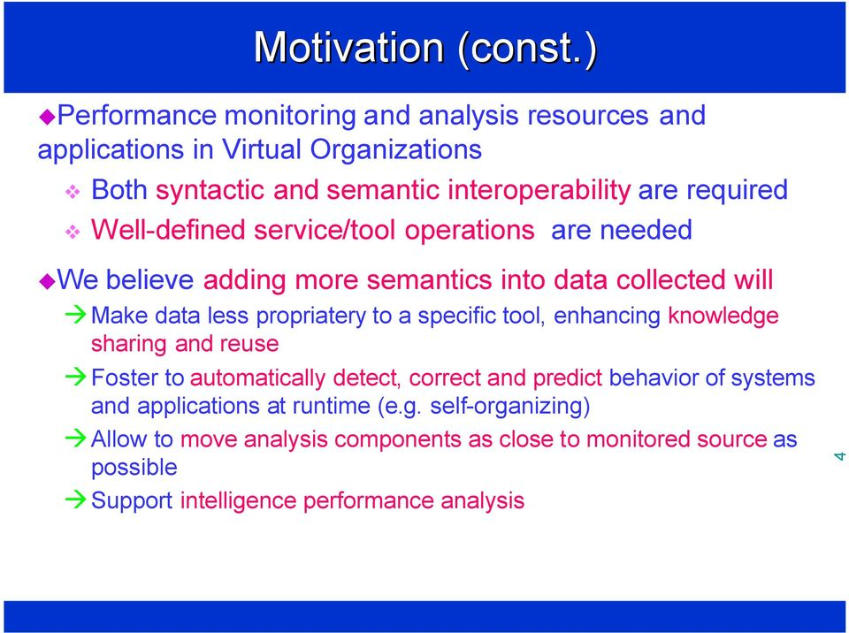 Well-defined service/tool operations are needed We believe adding more semantics into data collected will Make data less propriatery to a specific