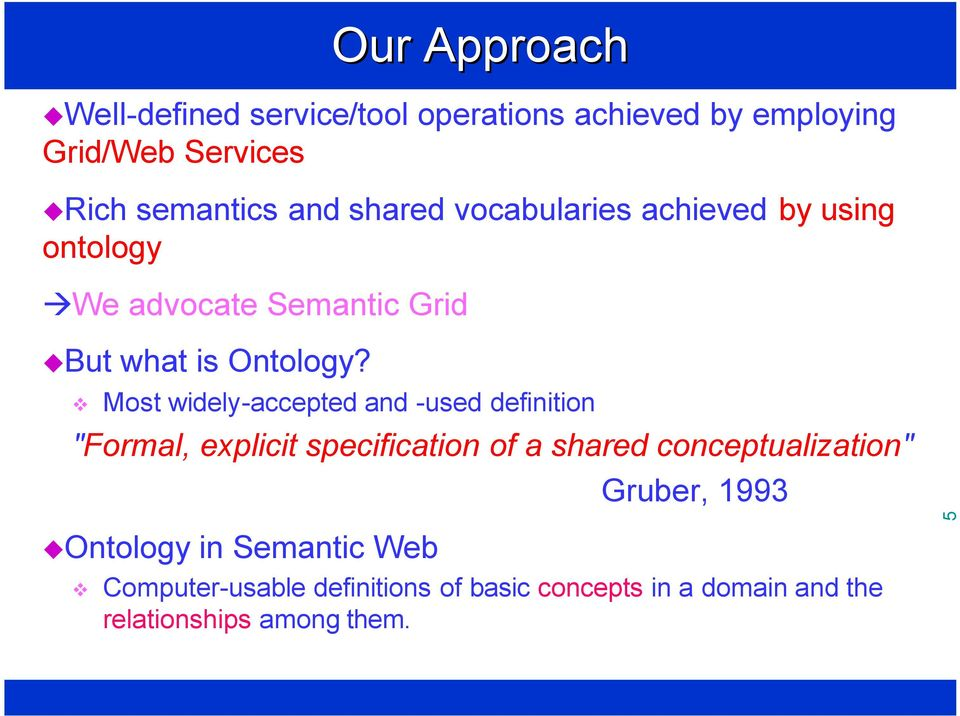 "Most widely-accepted and -used definition ""Formal, explicit specification of a shared conceptualization"""