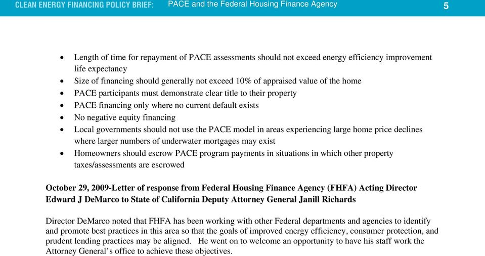 governments should not use the PACE model in areas experiencing large home price declines where larger numbers of underwater mortgages may exist Homeowners should escrow PACE program payments in