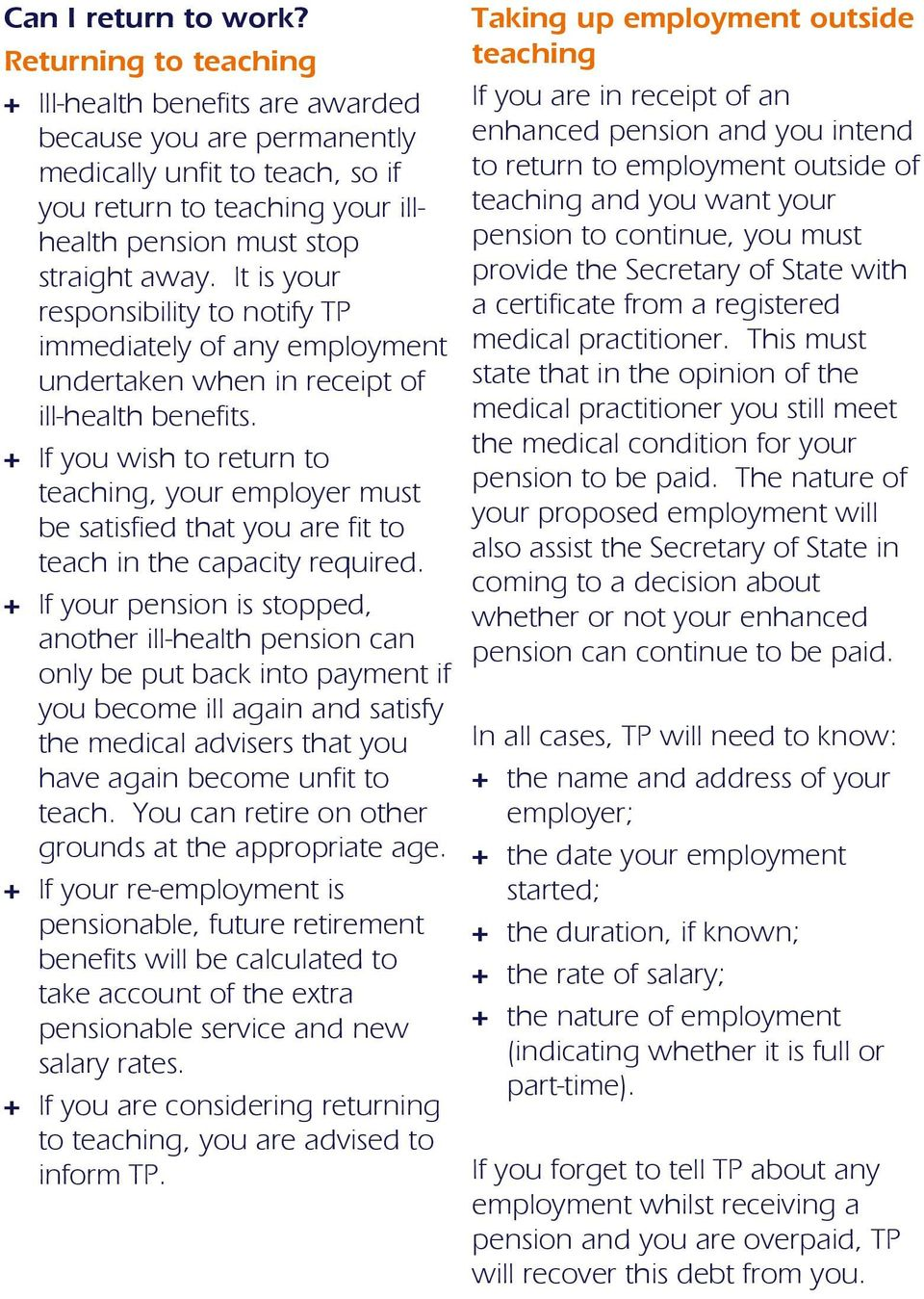 It is your responsibility to notify TP immediately of any employment undertaken when in receipt of ill-health benefits.