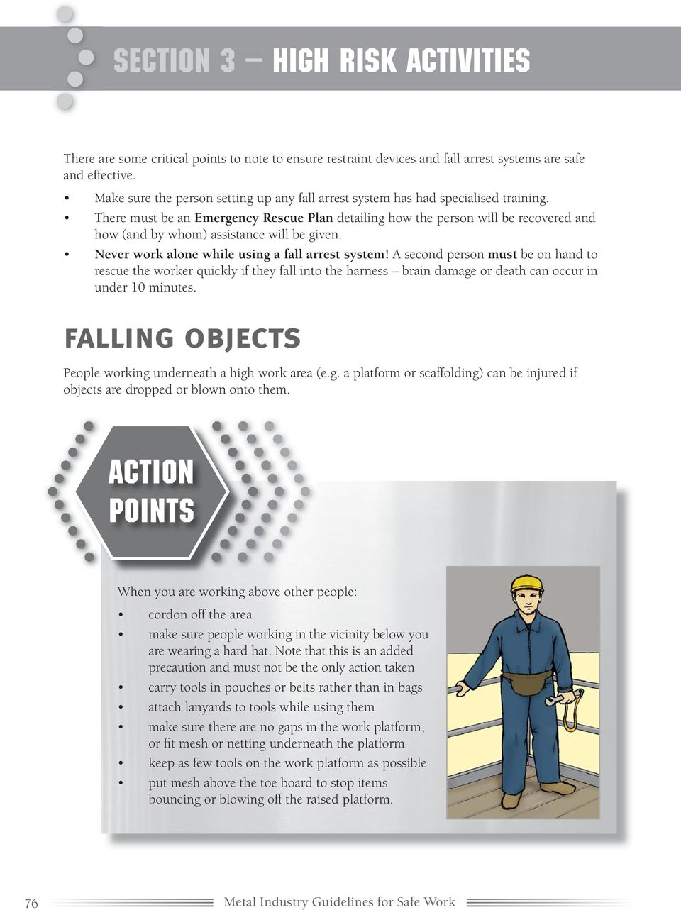 There must be an Emergency Rescue Plan detailing how the person will be recovered and how (and by whom) assistance will be given. Never work alone while using a fall arrest system!